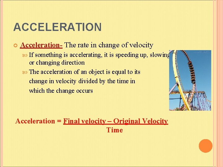 ACCELERATION Acceleration- The rate in change of velocity If something is accelerating, it is
