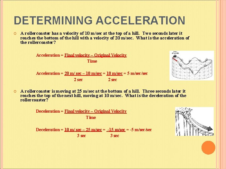 DETERMINING ACCELERATION A rollercoaster has a velocity of 10 m/sec at the top of