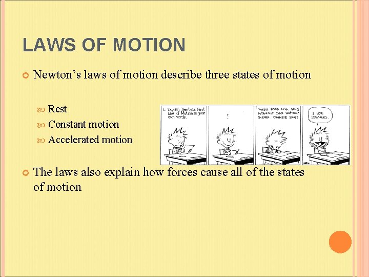 LAWS OF MOTION Newton's laws of motion describe three states of motion Rest Constant
