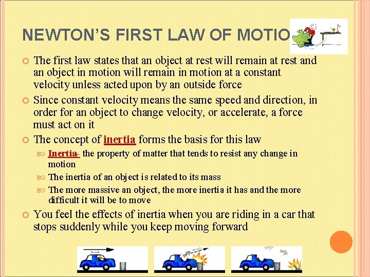 NEWTON'S FIRST LAW OF MOTION The first law states that an object at rest