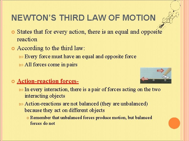 NEWTON'S THIRD LAW OF MOTION States that for every action, there is an equal