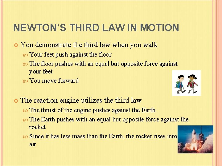 NEWTON'S THIRD LAW IN MOTION You demonstrate third law when you walk Your feet