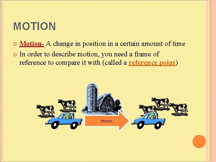 MOTION Motion- A change in position in a certain amount of time In order