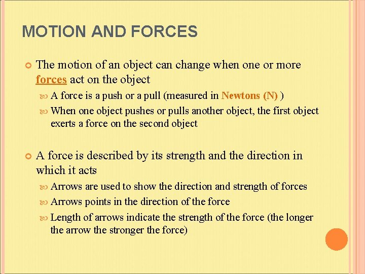 MOTION AND FORCES The motion of an object can change when one or more
