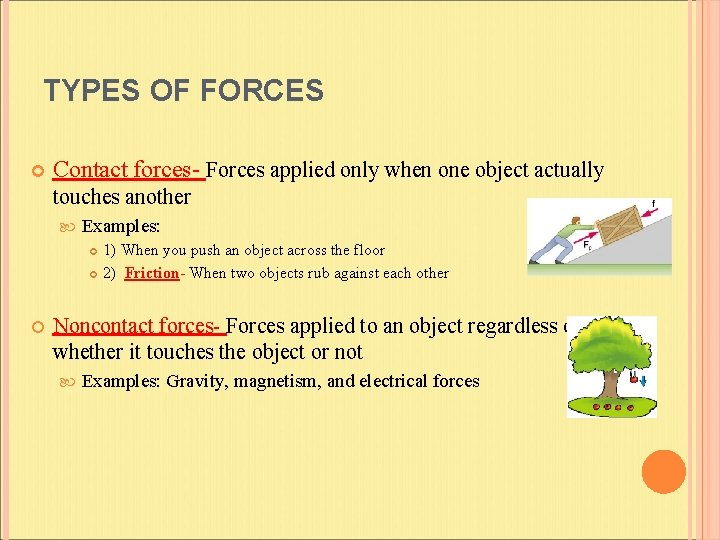 TYPES OF FORCES Contact forces- Forces applied only when one object actually touches another