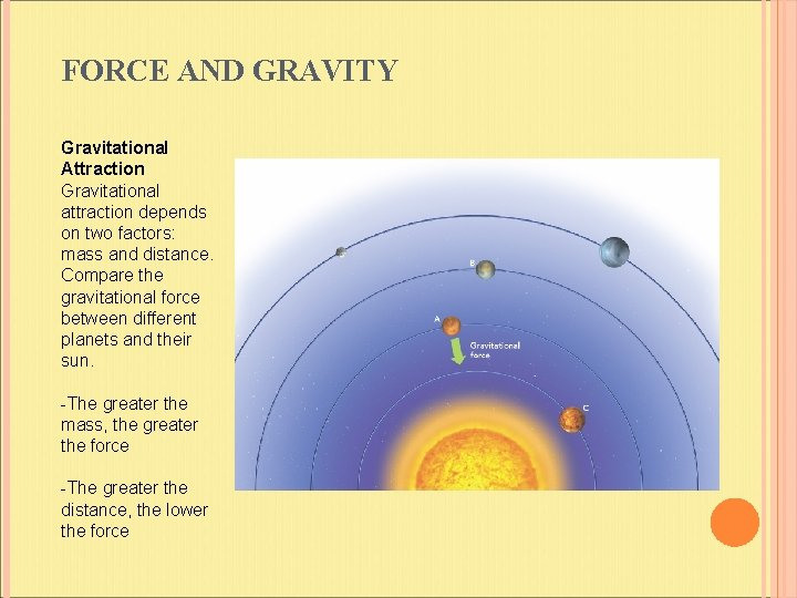 FORCE AND GRAVITY Gravitational Attraction Gravitational attraction depends on two factors: mass and distance.