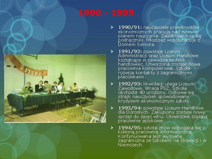 1990 - 1995 Ø 1990/91: nauczyciele przedmiotów ekonomicznych pracują nad nowym planem nauczania. Dezaktualizują
