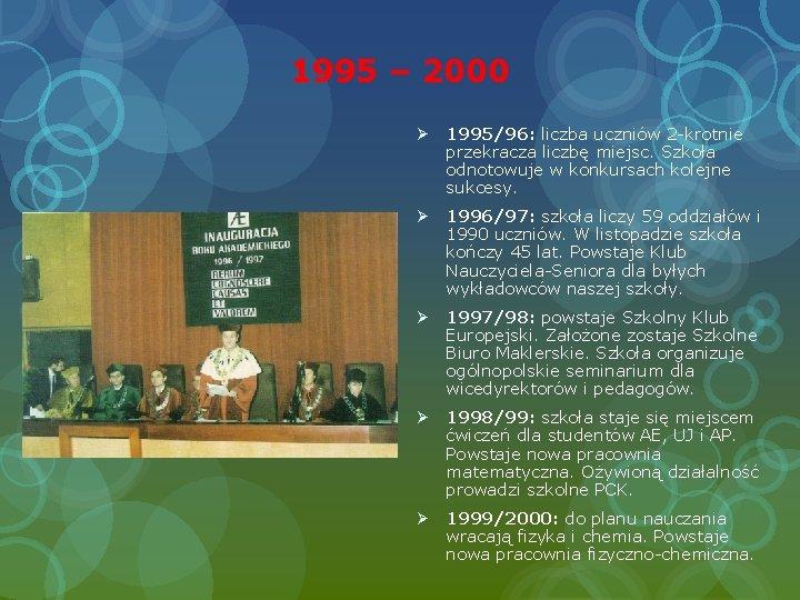 1995 – 2000 Ø 1995/96: liczba uczniów 2 -krotnie przekracza liczbę miejsc. Szkoła odnotowuje