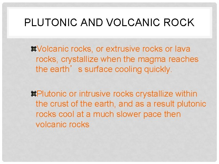 PLUTONIC AND VOLCANIC ROCK Volcanic rocks, or extrusive rocks or lava rocks, crystallize when