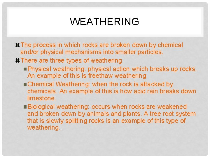 WEATHERING The process in which rocks are broken down by chemical and/or physical mechanisms