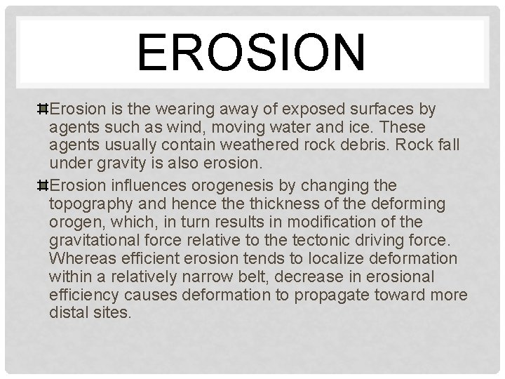 EROSION Erosion is the wearing away of exposed surfaces by agents such as wind,