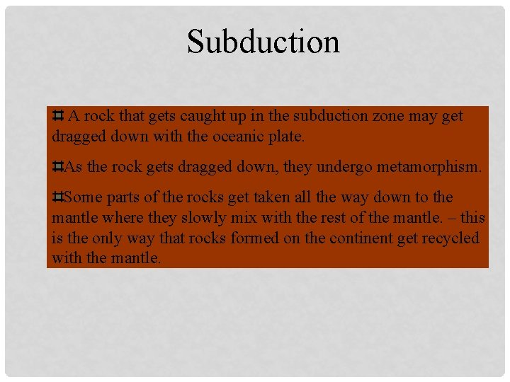 Subduction A rock that gets caught up in the subduction zone may get dragged
