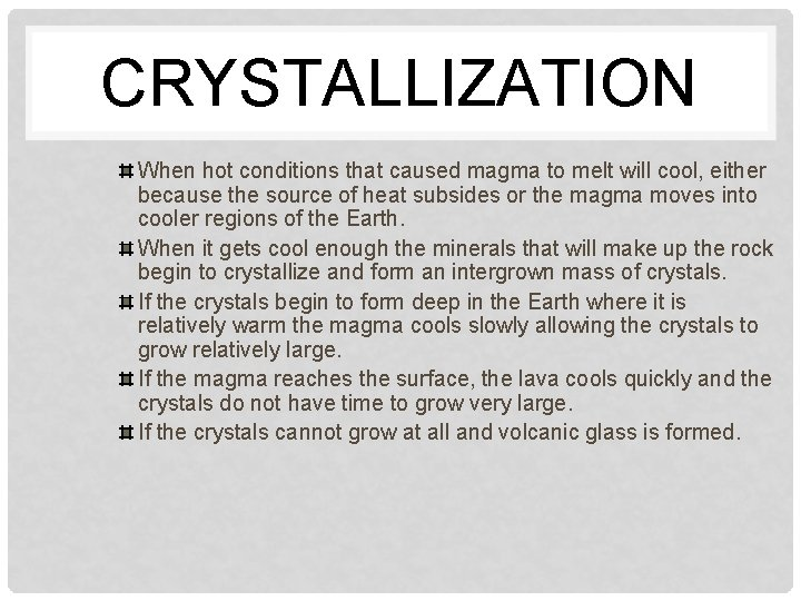CRYSTALLIZATION When hot conditions that caused magma to melt will cool, either because the