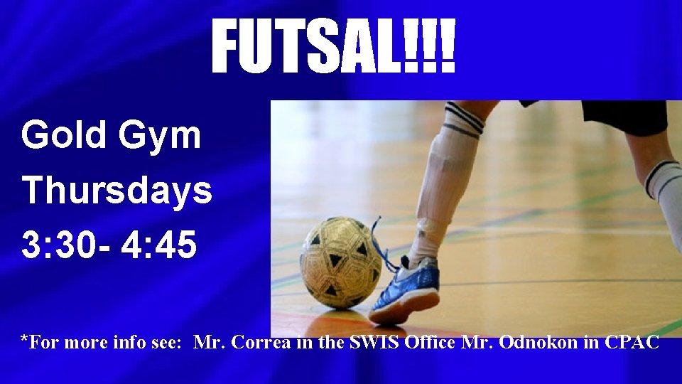 FUTSAL!!! Gold Gym Thursdays 3: 30 - 4: 45 *For more info see: Mr.