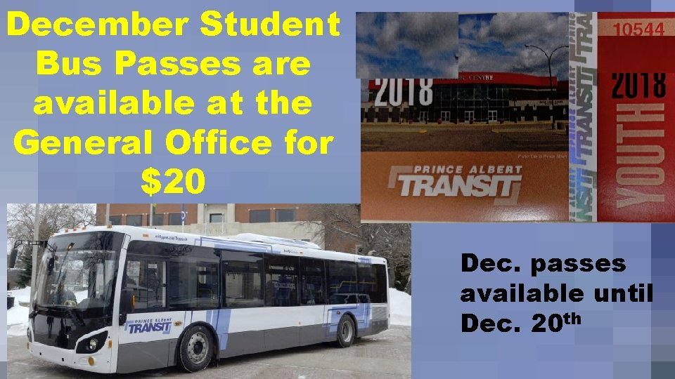 December Student Bus Passes are available at the General Office for $20 Dec. passes