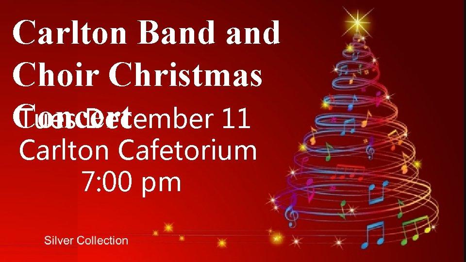 Carlton Band Choir Christmas Concert Tues December 11 Carlton Cafetorium 7: 00 pm