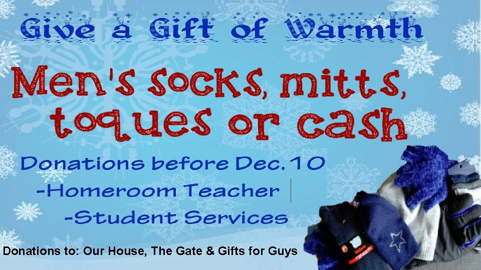 Donations to: Our House, The Gate & Gifts for Guys