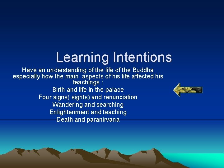Learning Intentions Have an understanding of the life of the Buddha especially how the