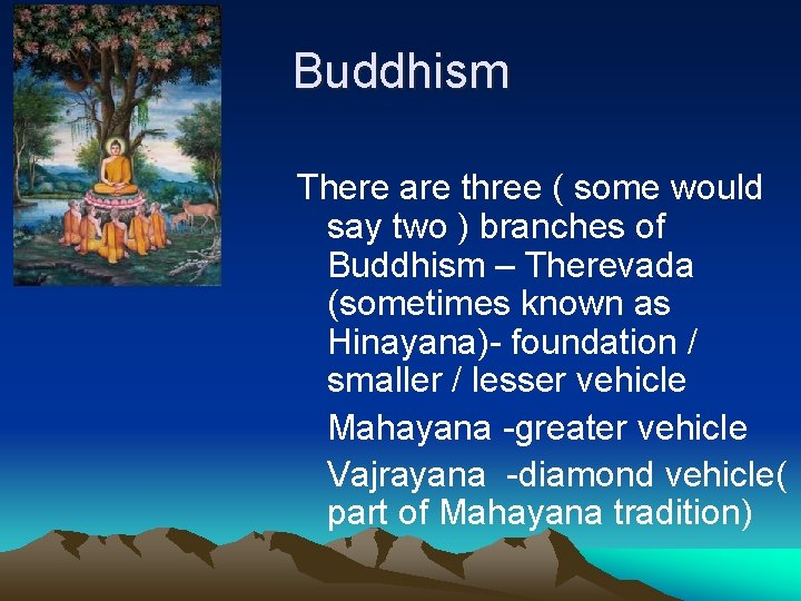 Buddhism There are three ( some would say two ) branches of Buddhism –