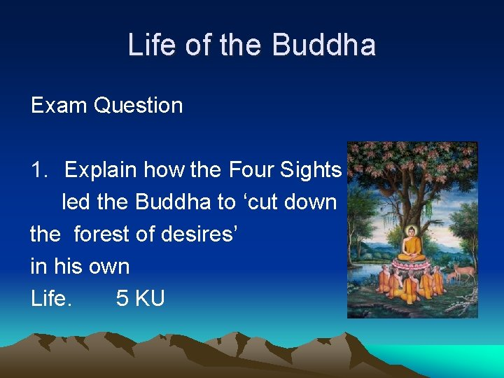 Life of the Buddha Exam Question 1. Explain how the Four Sights led the