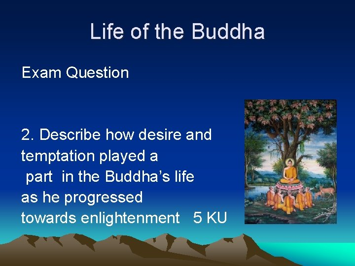 Life of the Buddha Exam Question 2. Describe how desire and temptation played a