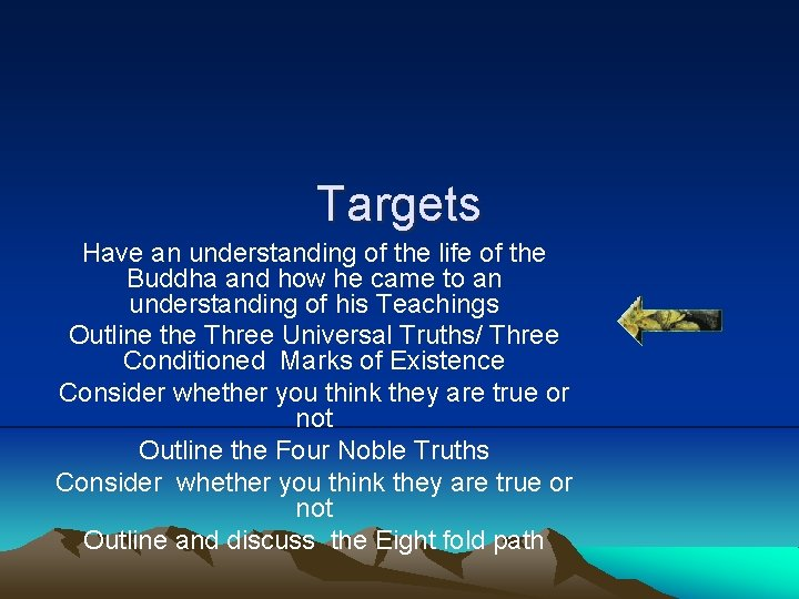 Targets Have an understanding of the life of the Buddha and how he came