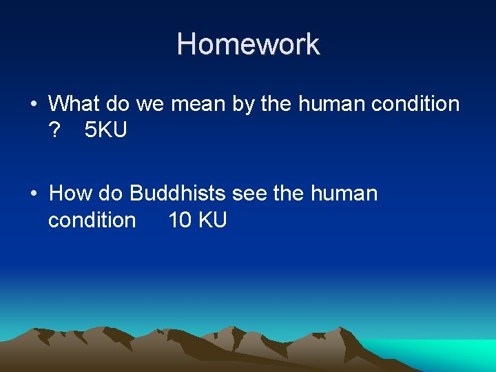 Homework • What do we mean by the human condition ? 5 KU •
