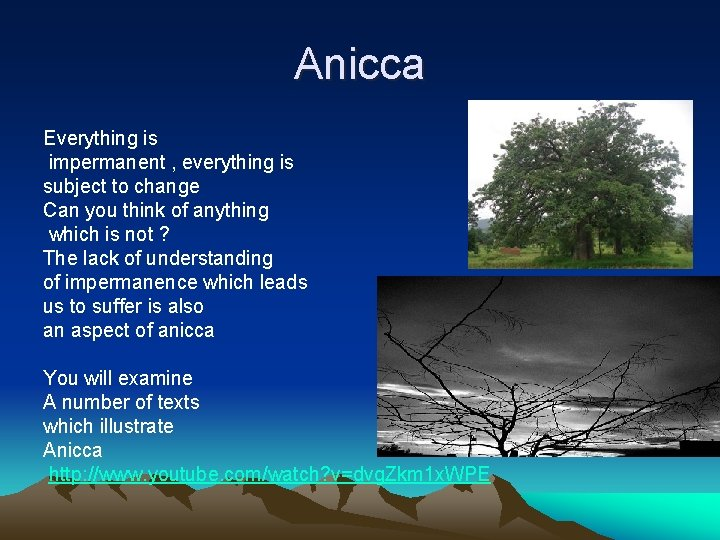 Anicca Everything is impermanent , everything is subject to change Can you think of