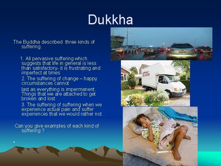 Dukkha The Buddha described three kinds of suffering. 1. All pervasive suffering which suggests