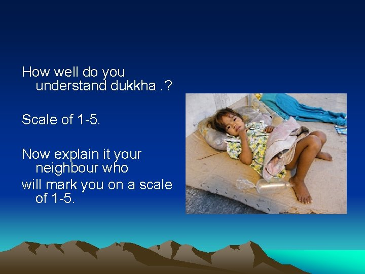 How well do you understand dukkha. ? Scale of 1 -5. Now explain it