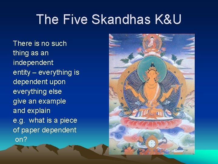 The Five Skandhas K&U There is no such thing as an independent entity –