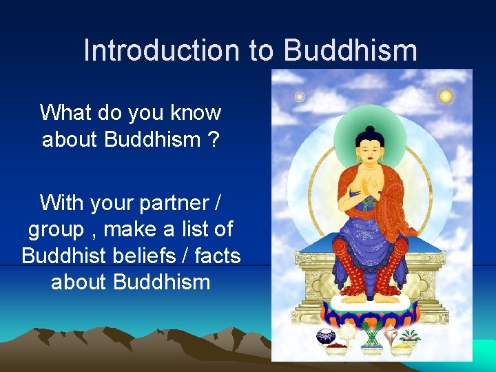 Introduction to Buddhism What do you know about Buddhism ? With your partner /