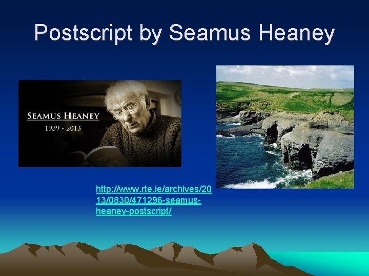 Postscript by Seamus Heaney http: //www. rte. ie/archives/20 13/0830/471296 -seamusheaney-postscript/