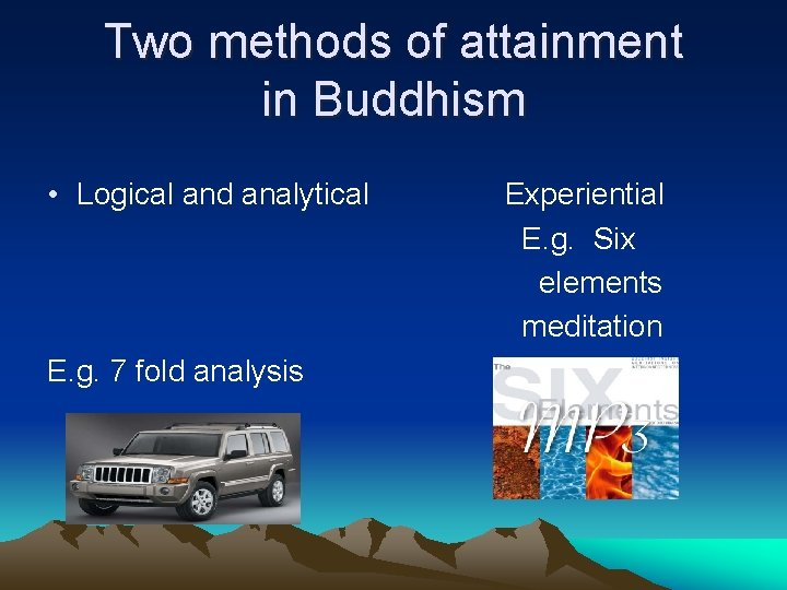 Two methods of attainment in Buddhism • Logical and analytical E. g. 7 fold