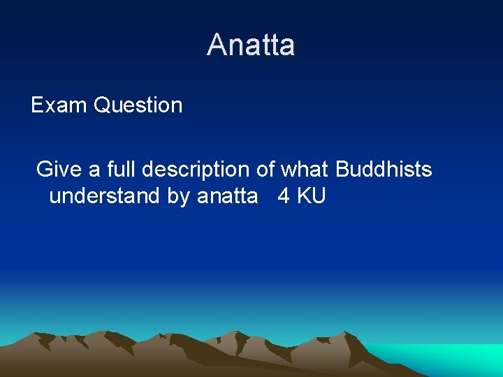 Anatta Exam Question Give a full description of what Buddhists understand by anatta 4