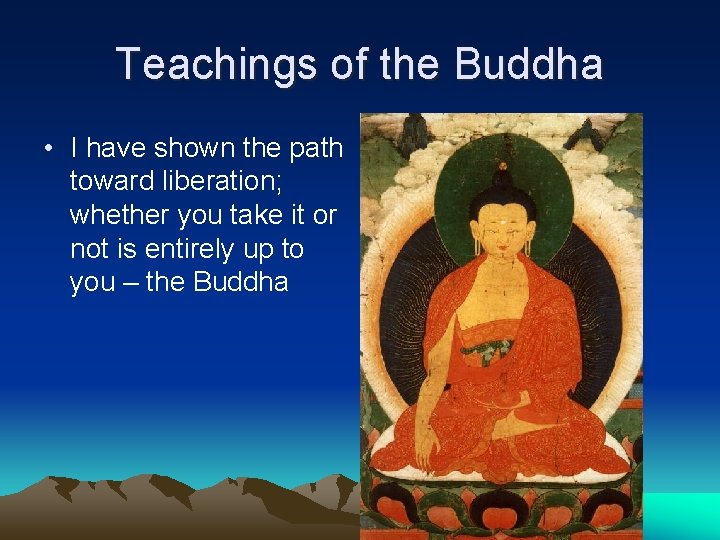 Teachings of the Buddha • I have shown the path toward liberation; whether you