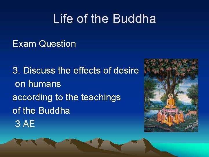 Life of the Buddha Exam Question 3. Discuss the effects of desire on humans