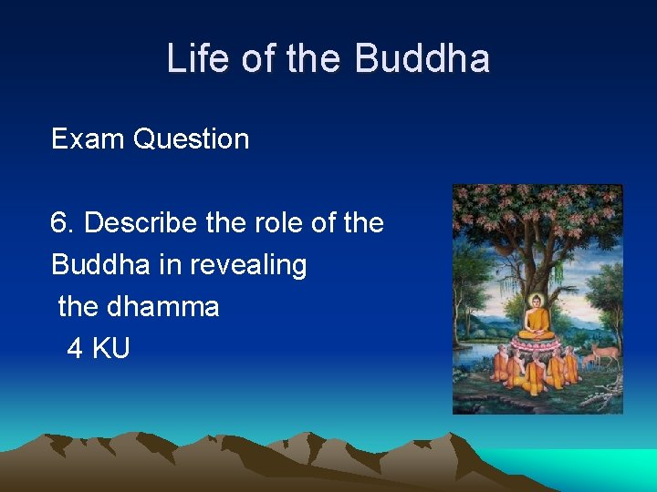 Life of the Buddha Exam Question 6. Describe the role of the Buddha in