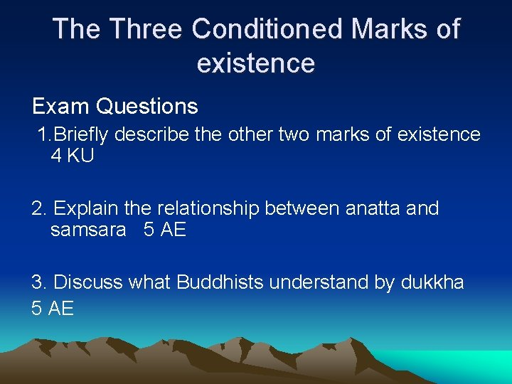 The Three Conditioned Marks of existence Exam Questions 1. Briefly describe the other two