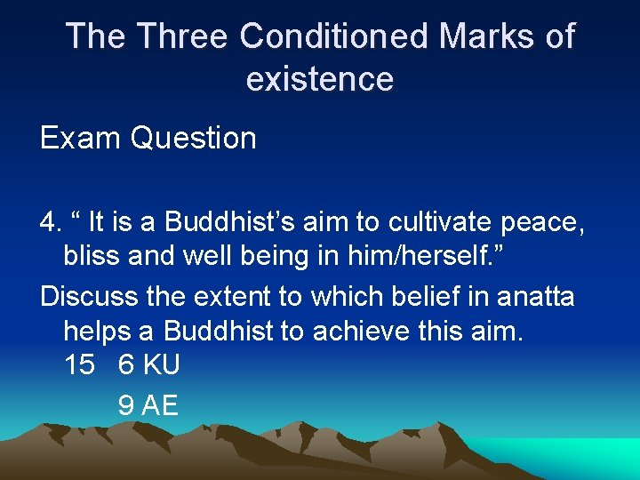 """The Three Conditioned Marks of existence Exam Question 4. """" It is a Buddhist's"""