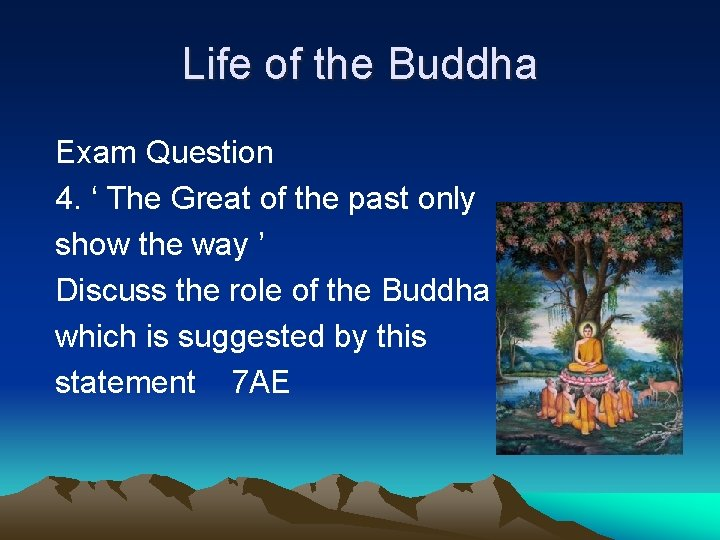 Life of the Buddha Exam Question 4. ' The Great of the past only