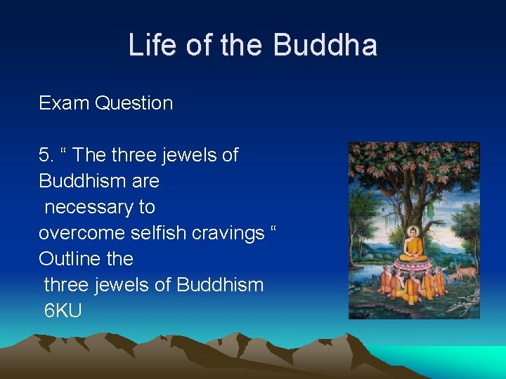 """Life of the Buddha Exam Question 5. """" The three jewels of Buddhism are"""