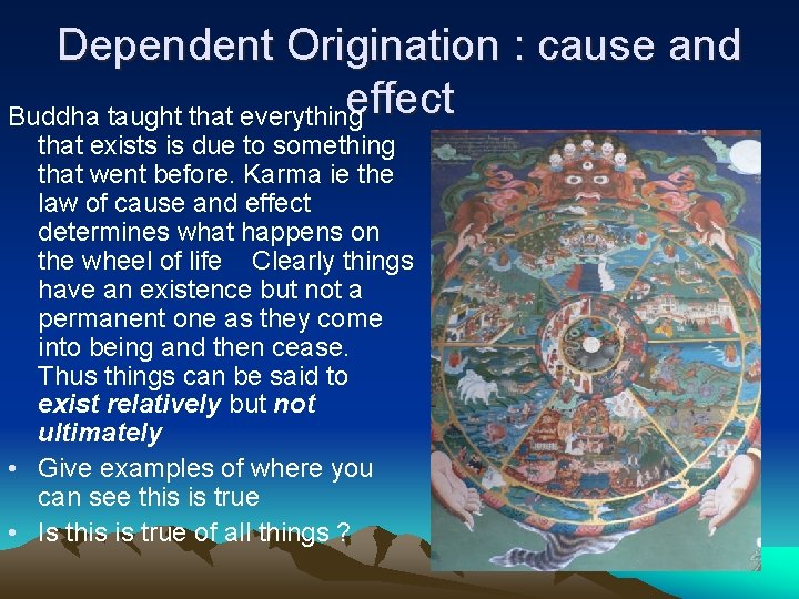 Dependent Origination : cause and effect Buddha taught that everything that exists is due
