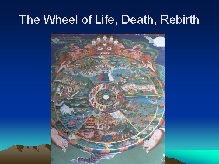 The Wheel of Life, Death, Rebirth