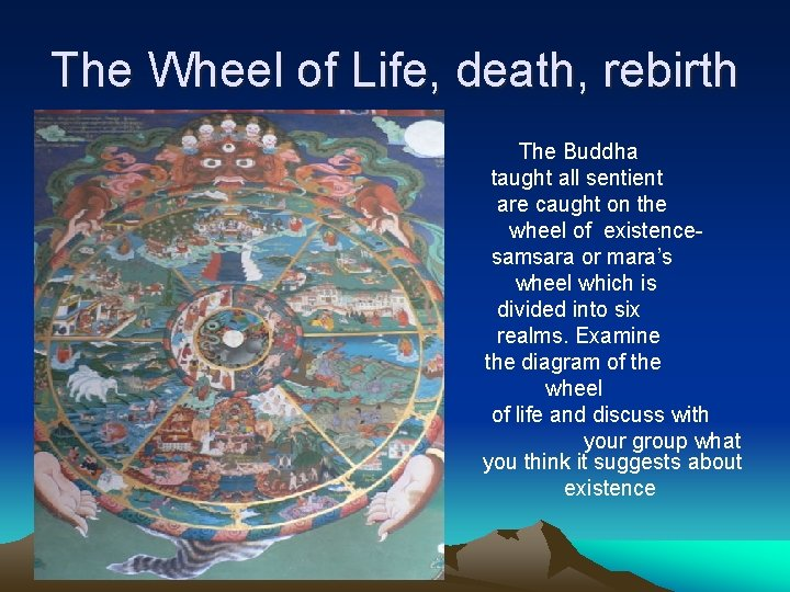 The Wheel of Life, death, rebirth The Buddha taught all sentient are caught on