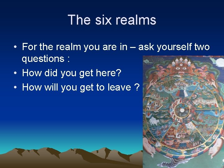 The six realms • For the realm you are in – ask yourself two