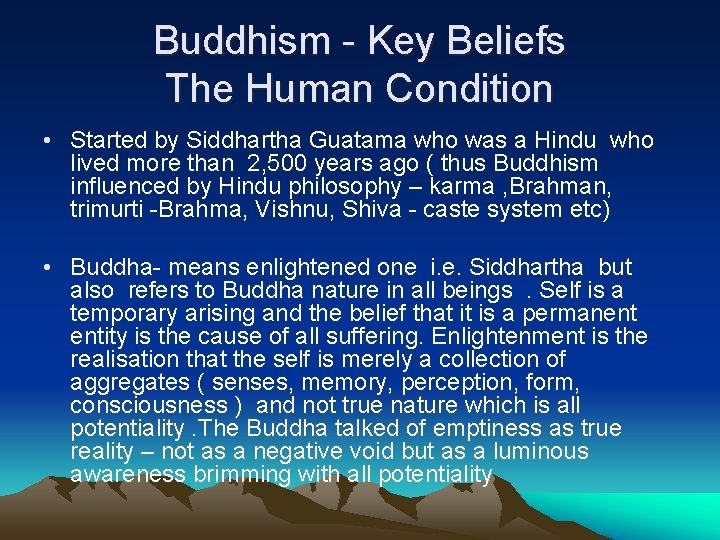 Buddhism - Key Beliefs The Human Condition • Started by Siddhartha Guatama who was