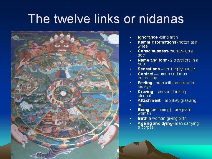 The twelve links or nidanas • • • Ignorance -blind man Kammic formations- potter