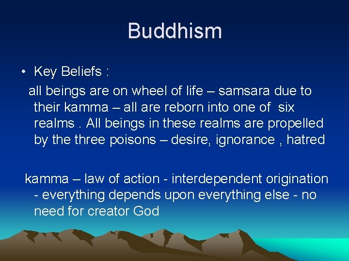 Buddhism • Key Beliefs : all beings are on wheel of life – samsara