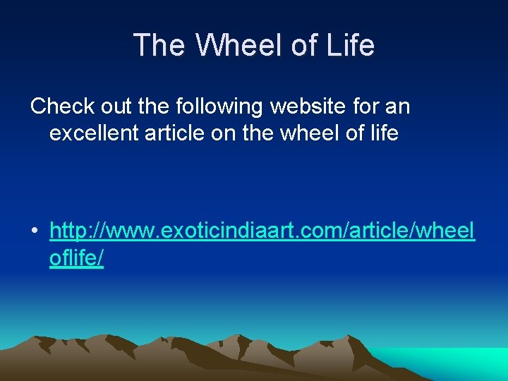 The Wheel of Life Check out the following website for an excellent article on